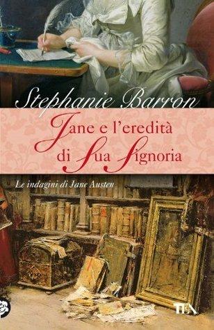 Jane e leredità di sua signoria: Unindagine per la detective Jane Austen (Narrativa) Stephanie Barron