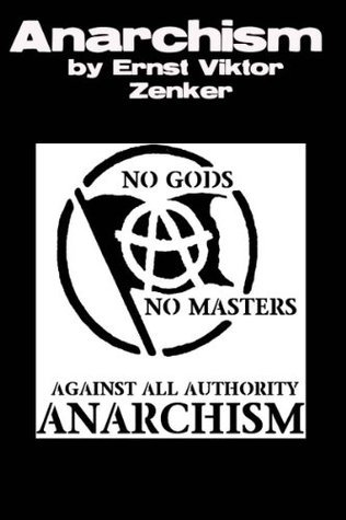 Anarchism- A Criticism and History of the Anarchist Theory Ernst Viktor Zenker