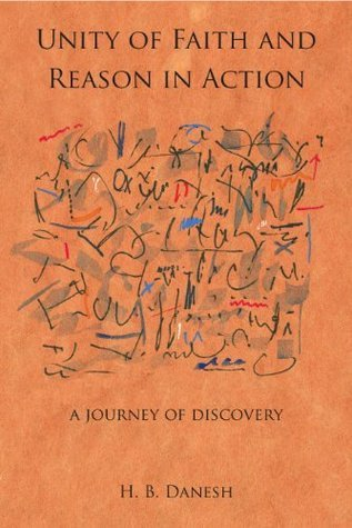 Unity of Faith and Reason in Action: A Journey of Discovery H. B. Danesh