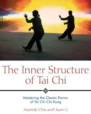 The Inner Structure of Tai Chi: Mastering the Classic Forms of Tai Chi Chi Kung  by  Mantak Chia