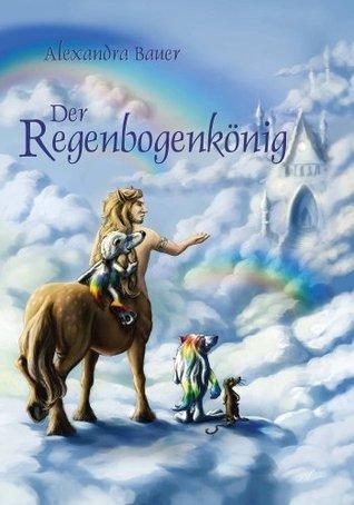 Der Regenbogenkönig - LESEPROBE  by  Alexandra Bauer