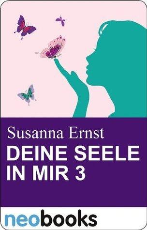 Deine Seele in mir 3: neobooks Serials Susanna Ernst