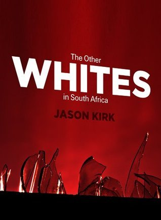 The Other Whites in South Africa  by  Jason  Kirk