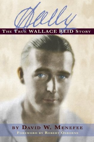 WALLY: THE TRUE WALLACE REID STORY David W. Menefee