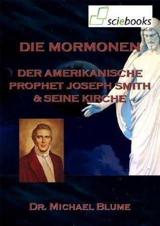 Die Mormonen - Der amerikanische Prophet Joseph Smith und seine Kirche (sciebooks) (German Edition) Michael Blume