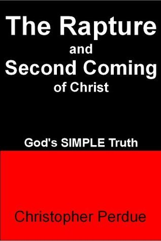 The Rapture and Second Coming of Christ  by  Christopher Perdue