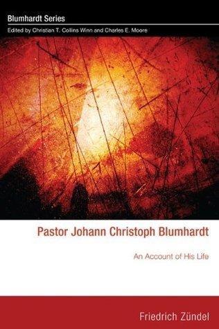 Pastor Johann Christoph Blumhardt: An Account of His Life (Blumhardt Series) Friedrich Zündel
