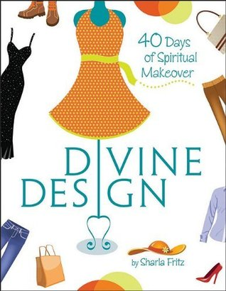 DIVINE DESIGN: 40 Days of Spiritual Makeover  by  Sharla Fritz