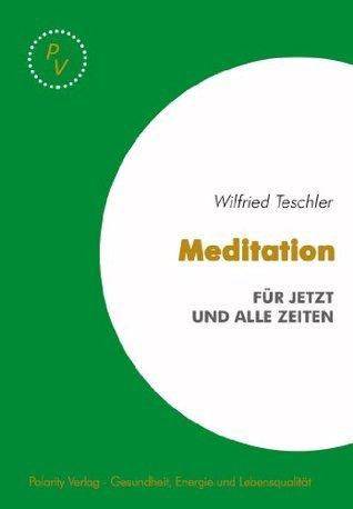 Meditation - Für Jetzt und alle Zeiten  by  Wilfried Teschler