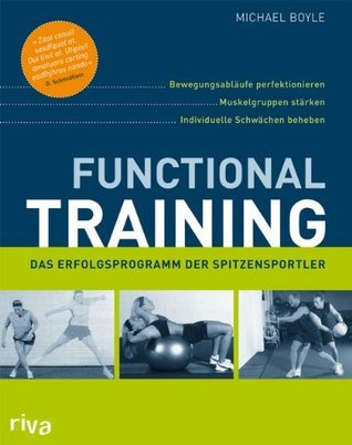 Functional Training: Bewegungsabläufe perfektionieren - Muskelgruppen stärken - individuelle Schwächen beheben Michael Boyle
