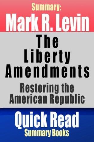 The Liberty Amendments: Restoring the American Republic, Mark R. Levin - Summary  by  Quick Read Summary Books