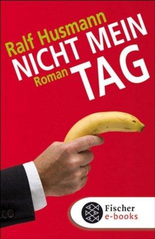Nicht mein Tag: Roman Ralf Husmann