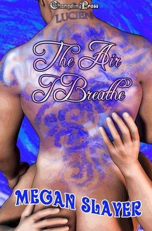 The Air I Breathe  by  Megan Slayer