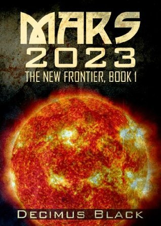 Mars 2023 (The New Frontier, Book 1)  by  Decimus Black