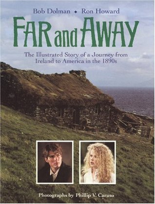Far and Away: The Illustrated Story of a Journey from Ireland to America in the 1890s  by  Ron Howard