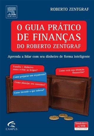 O Guia Prático de Finanças do Roberto Zentgraf  by  Roberto Zentgraf