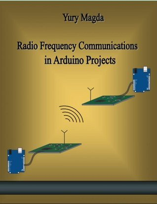 Radio Frequency Communications in Arduino Projects  by  Yury Magda