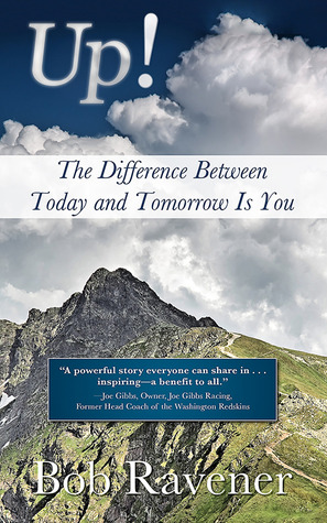 Up!: The Difference Between Today and Tomorrow Is You  by  Bob Ravener