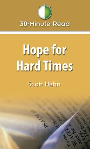 30-Minute Read: Hope for Hard Times  by  Scott Hahn