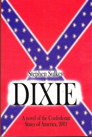 Dixie: The Confederate States of America in 2001 Stephen Sulkey