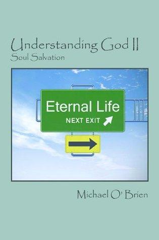 Understanding God II: Soul Salvation Michael OBrien