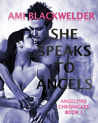 She Speaks to Angels (AngelFire Chronicles, #1) Ami Blackwelder