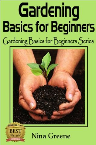 Garden Styles: Introduction to 25 Garden Styles: Gardening Basics for Beginners Series Nina Greene