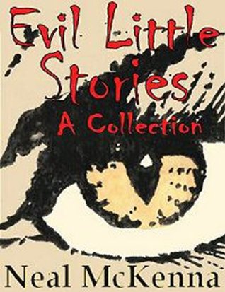 Evil Little Stories: A Collection  by  Neal McKenna