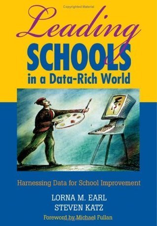 Leading Schools in a Data-Rich World: Harnessing Data for School Improvement  by  Lorna M. Earl