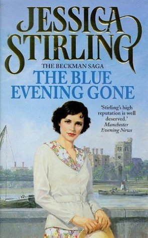 The Blue Evening Gone: Beckman Trilogy Book 2  by  Jessica Stirling