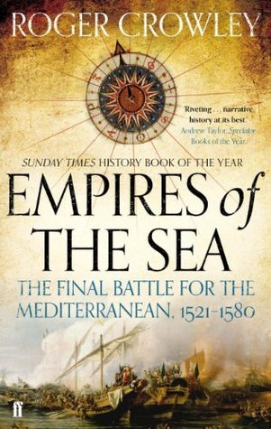 Empires of the Sea: The Final Battle for the Mediterranean, 1521-1580 Roger Crowley