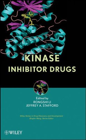 Kinase Inhibitor Drugs (Wiley Series in Drug Discovery and Development)  by  Rongshi Li