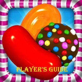 Candy Crush Saga: A Complete Game Guide, How to Install and Play with Tips, Tricks and Hints!  by  ANGELA RICHARD