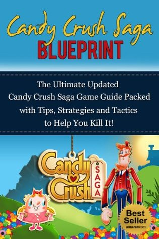 Candy Crush Saga Blueprint: The Ultimate Updated Candy Crush Saga Game Guide Packed with Tips, Strategies and Tactics to Help You Kill It! (Hints, Unofficial Game Guide, Unofficial Players Guide) Games Expert LLC