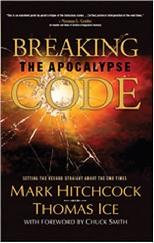 Breaking the Apocalypse Code: Setting the Record Straight about the End Times Mark Hitchcock