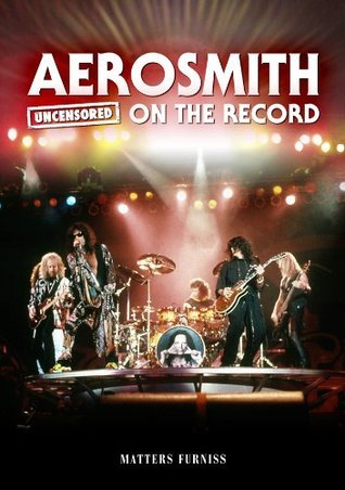 Aerosmith - Uncensored On the Record Matters Furniss