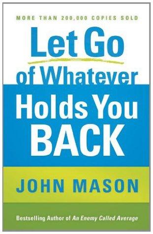 Let Go of Whatever Holds You Back John Mason