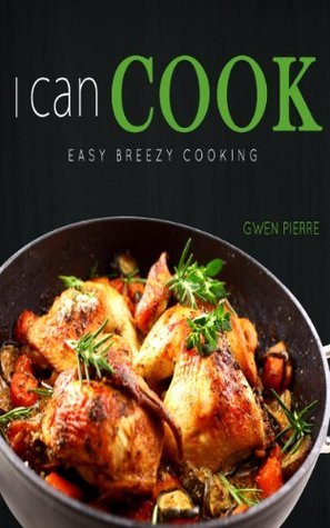 I Can Cook: Easy Breezy Cooking  by  Gwen Pierre