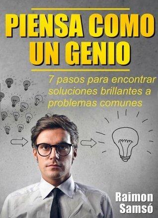 Piensa como un genio, 7 pasos para encontrar soluciones brillantes a problemas comunes Raimon Samso