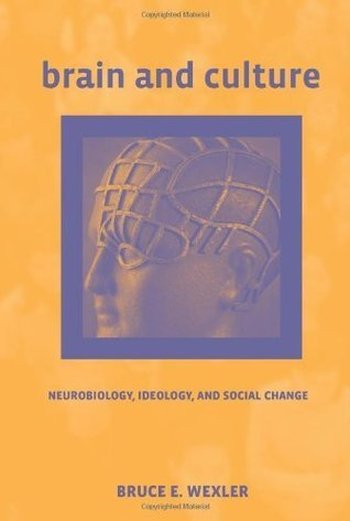Brain and Culture: Neurobiology, Ideology, and Social Change (Bradford Books)  by  Bruce E. Wexler