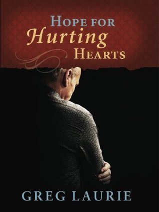 Hope For Hurting Hearts  by  Greg Laurie