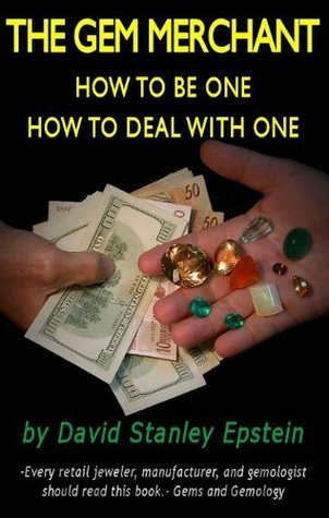 The Gem Merchant - How to be one - How to Deal With One  by  David Stanley Epstein