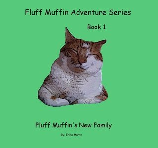 Fluff Muffins New Family (Fluff Muffin Adventure Series Book 1)  by  Erika Martin