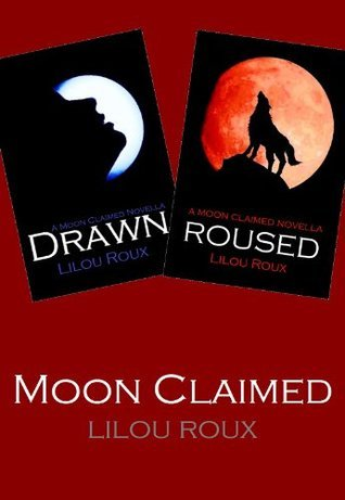 Moon Claimed (Moon Claimed 1 - 2: Drawn + Roused) Lilou Roux