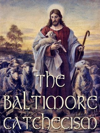 The Baltimore Catchecism  by  Third Council of Baltimore