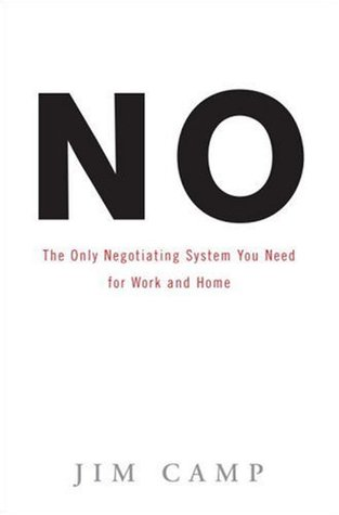 No: The Only Negotiating System You Need for Work and Home  by  Jim Camp