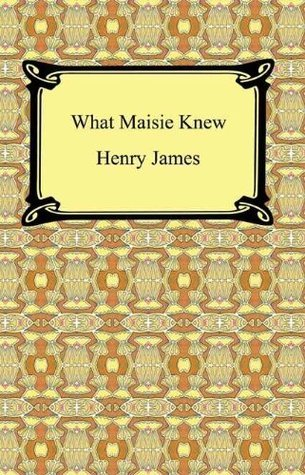 What Maisie Knew [with Biographical Introduction] Henry James