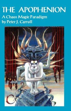 Apophenion: A Chaos Magic Paradigm  by  Peter J, Carroll