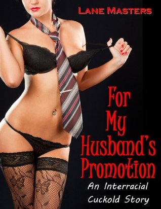 For My Husbands Promotion: A XXX Interracial Cuckold Story Lane Masters