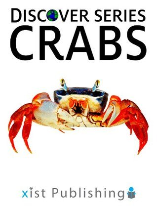 Crabs: Discover Series Picture Book for Children  by  Xist Publishing
